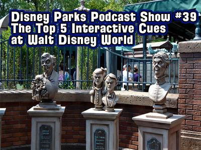 Disney Parks Podcast Show #39 - Disney News Reviews and The Top 5 Interactive Cues at Walt Disney World