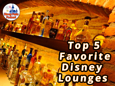 Disney Parks Podcast Show #41 - Disney News Reviews and The Top 5 Lounges on Disney Property