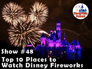 Disney Parks Podcast Show #48 - The Top ten Places to Watch Fireworks at Walt Disney World
