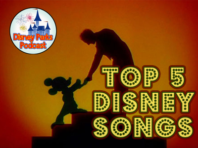 Disney Parks Podcast Show #43 - Disney News Reviews and The Top 5 Disney Songs