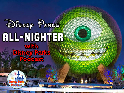 Disney Parks Podcast Show #46 - Disney Parks All-Nighter