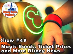 Disney Parks Podcast Show #49 - Magic Bands, Ticket Prices, Pirate Games, and More Disney News