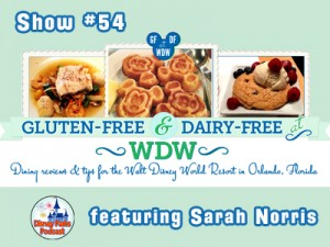 Disney Parks Podcast Show #54 - Sarah Norris from Gluten-Free & Dairy-Free at WDW