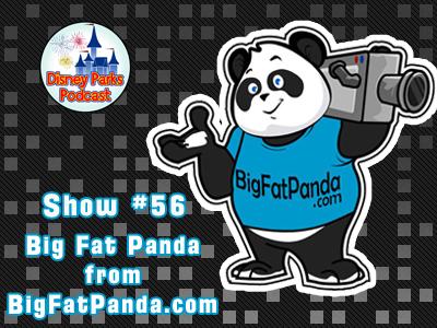 Disney Parks Podcast Show #56 - Big Fat Panda from Big Fat Panda.com