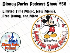 Disney Parks Podcast Show #58 - Limited Time Magic, New Menus, Free Dining, and More