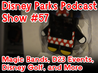 Disney Parks Podcast Show #57 - Magic Bands, D23 Events, Disney Golf, and More
