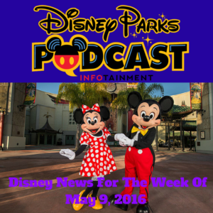Disney News For the Week of May 9, 2016