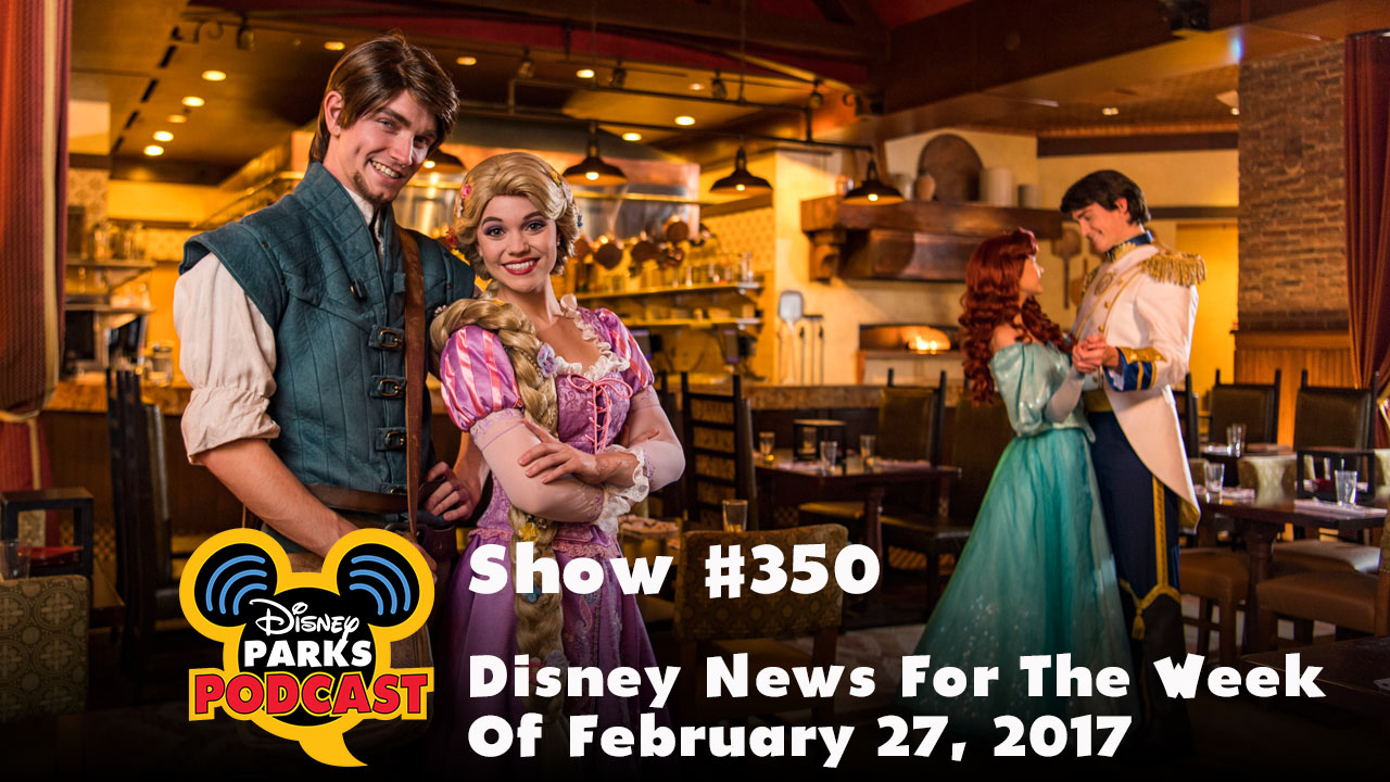 Show #350 - Disney News For The Week Of February 27, 2017