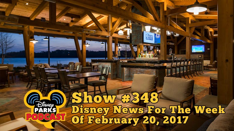 Disney Parks Podcast Show #348 - Disney News For The Week Of February 20, 2017