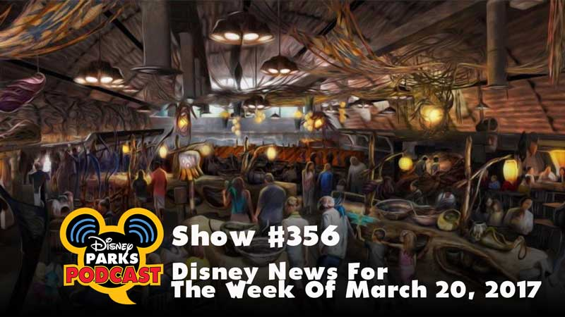 Disney Parks Podcast Show #356 - Disney News For The Week Of March 20, 2017