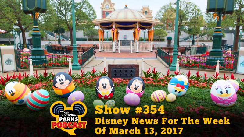 Show #354 - Disney News For The Week Of March 13, 2017