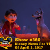 Disney Parks Podcast Show #360 - Disney News For The Week Of April 3, 2017