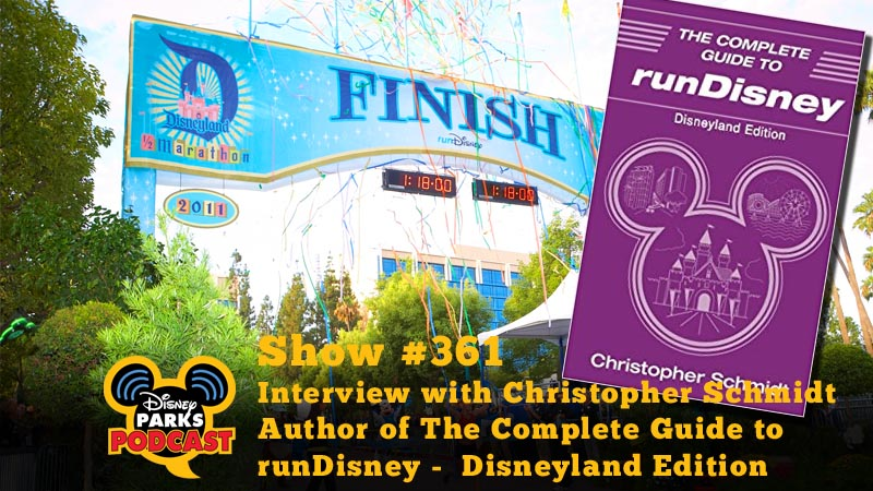 Disney Parks Podcast Show #361 - Interview with Christopher Schmidt Author of The Complete Guide to runDisney -  Disneyland Edition