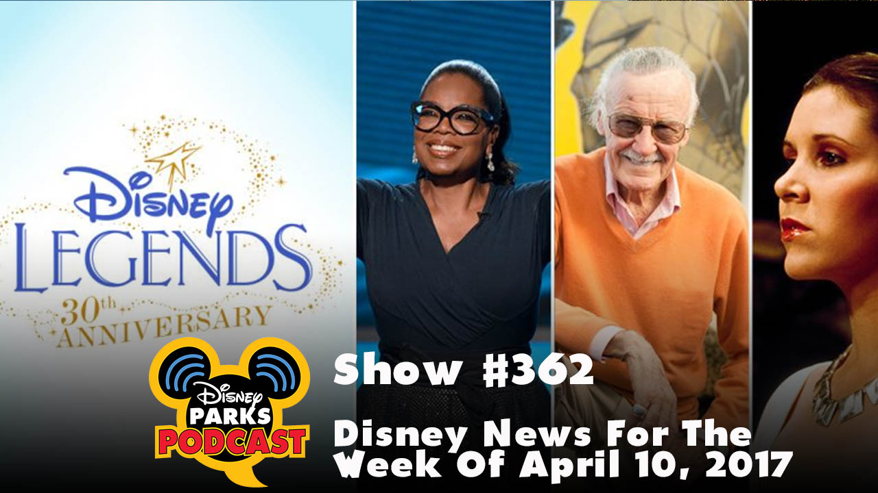 Disney Parks Podcast Show #362 - Disney News For The Week Of April 10, 2017