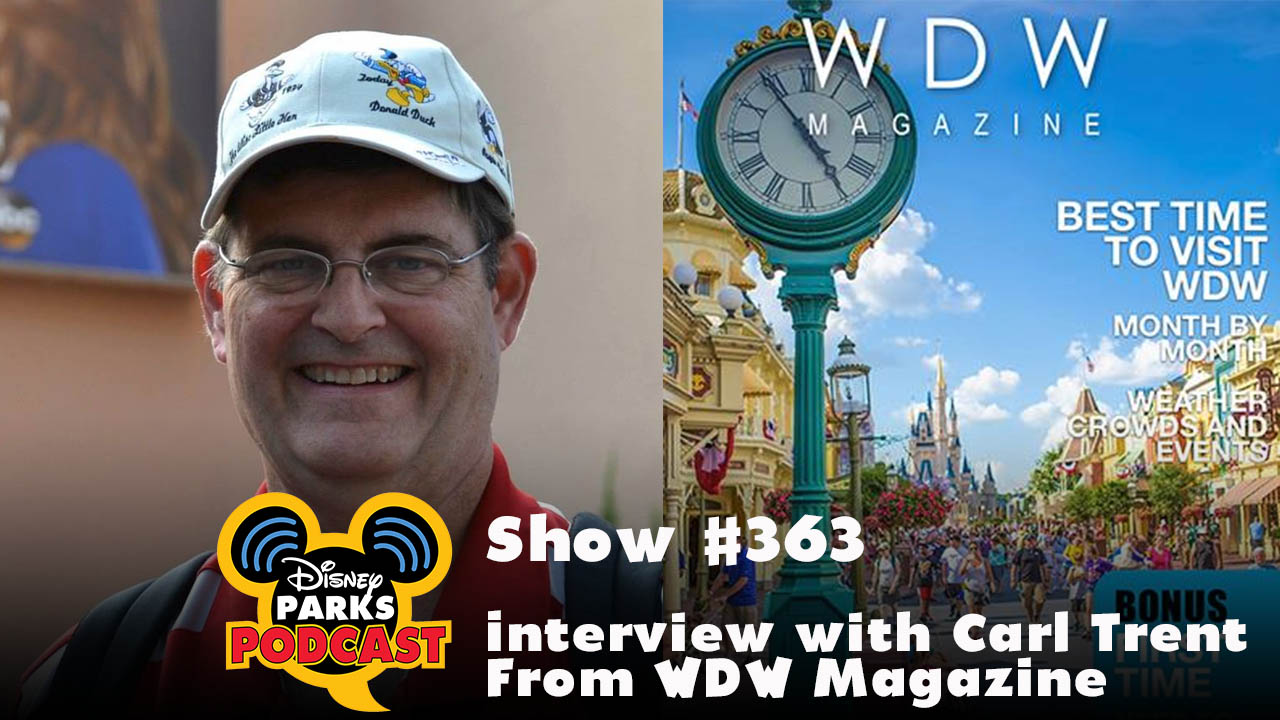 Disney Parks Podcast Show #363 - Interview with Carl Trent From WDW Magazine