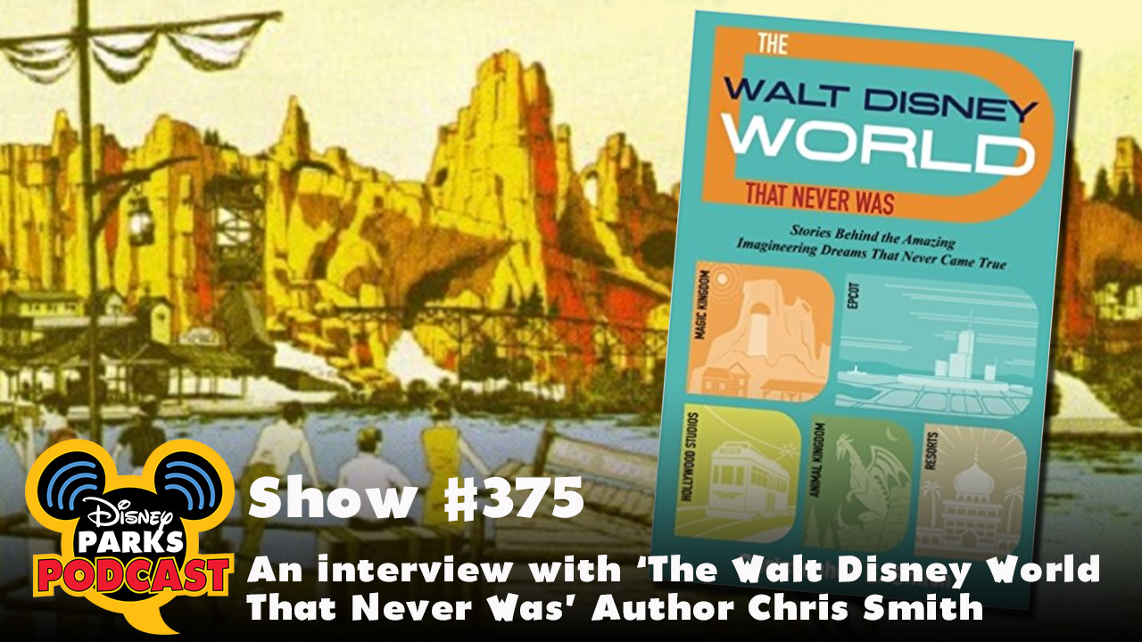 Disney Parks Podcast Show #375 - An Interview with The Walt Disney World That Never Was Author Chris Smith
