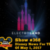 Disney Parks Podcast Show #368 - Disney News For The Week Of May 1, 2017