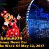 Disney Parks Podcast Show #374 - Disney News For The Week Of May 22, 2017
