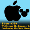 Disney Parks Podcast Show #369 - We Discuss The Rumor of Apple Inc. Purchasing The Walt Disney Company