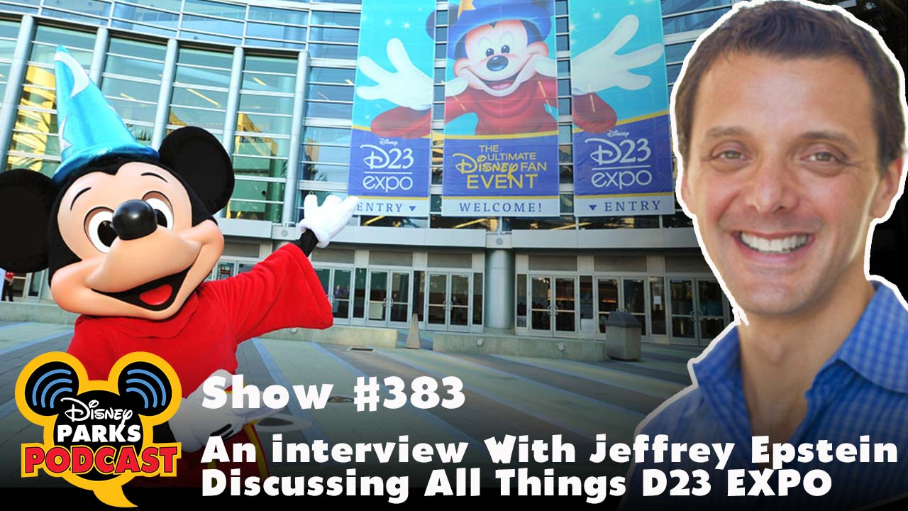 Disney Parks Podcast Show #383 - An Interview With Jeffrey Epstein Discussing All Things D23 EXPO 2017