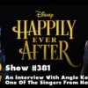 Disney Parks Podcast Show #381 - An Interview With Angie Keilhauer One Of The Singers From Happily Ever After Show