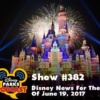 Disney Parks Podcast Show #382 - Disney News For The Week Of June 19, 2017