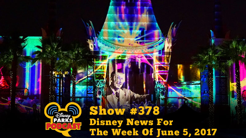 Disney Parks Podcast Show #378 - Disney News For The Week Of June 5, 2017