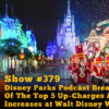 Disney Parks Podcast Show #379 - Disney Parks Podcast Breakdown Of The Top 5 Up-Charges And Price Increases at Walt Disney World