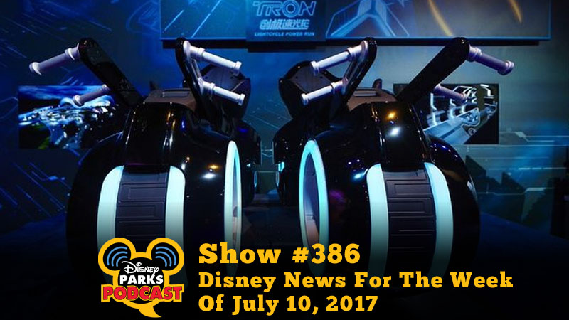 Disney Parks Podcast Show #386 - Disney News For The Week Of July 10, 2017