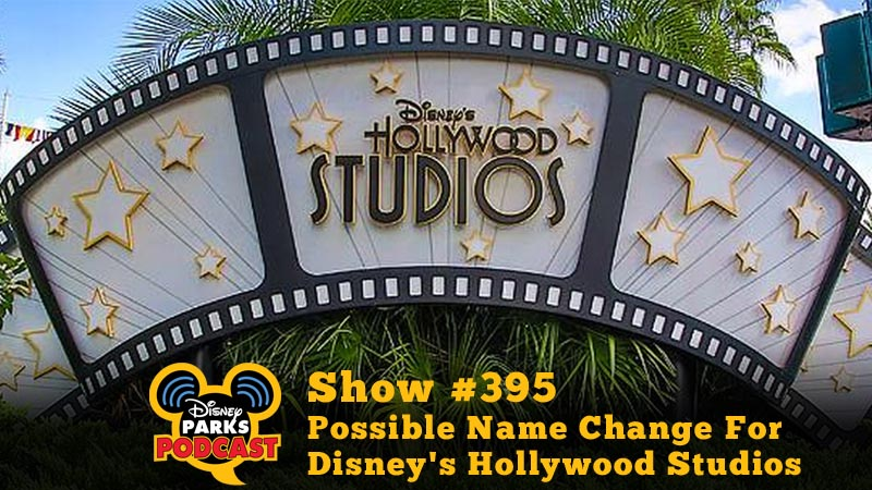 Disney Parks Podcast Show #395 – Possible Name Change For Disney's Hollywood Studios