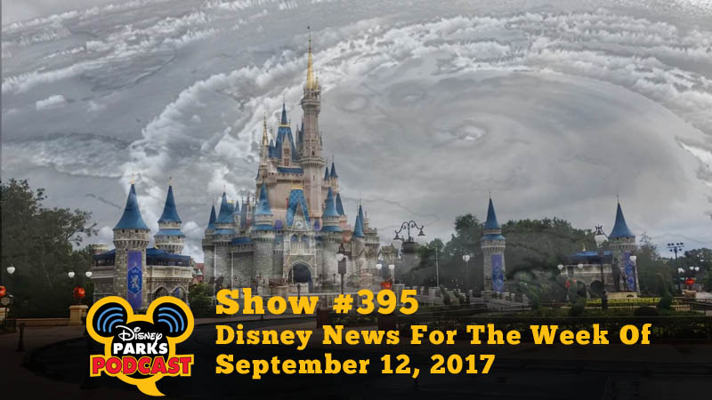 Disney Parks Podcast Show #395 – Disney News For The Week Of September 12, 2017