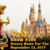 Disney Parks Podcast Show #396 – Disney News For The Week Of September 18, 2017