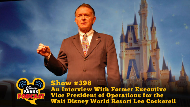 Disney Parks Podcast Show #398 - An Interview With Former Executive Vice President of Operations for the Walt Disney World® Resort Lee Cockerell