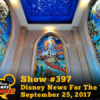Disney Parks Podcast Show #397 – Disney News For The Week Of September 25, 2017
