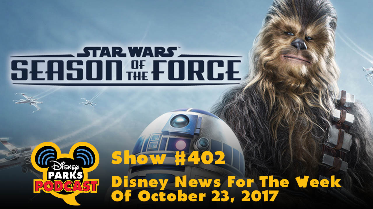 Disney Parks Podcast Show #402 – Disney News For The Week Of October 23, 2017