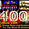 Disney Parks Podcast Show #400 – Disney News For The Week Of October 16, 2017
