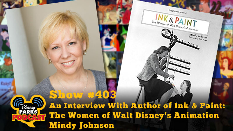 Disney Parks Podcast Show #403 - An Interview With Author of Ink & Paint: The Women of Walt Disney's Animation Mindy Johnson