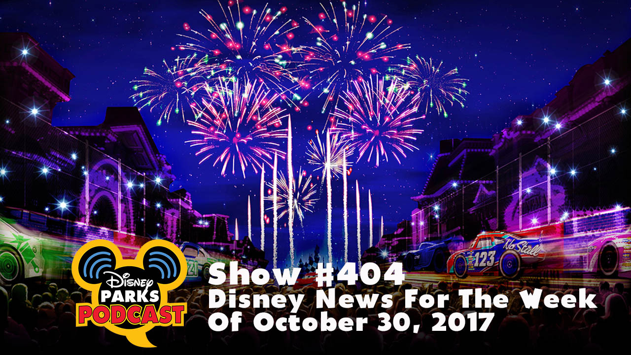 Disney Parks Podcast Show #404 – Disney News For The Week Of October 30, 2017