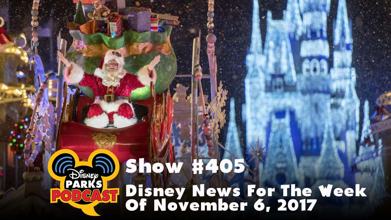 Disney Parks Podcast Show #405 – Disney News For The Week Of November 6, 2017