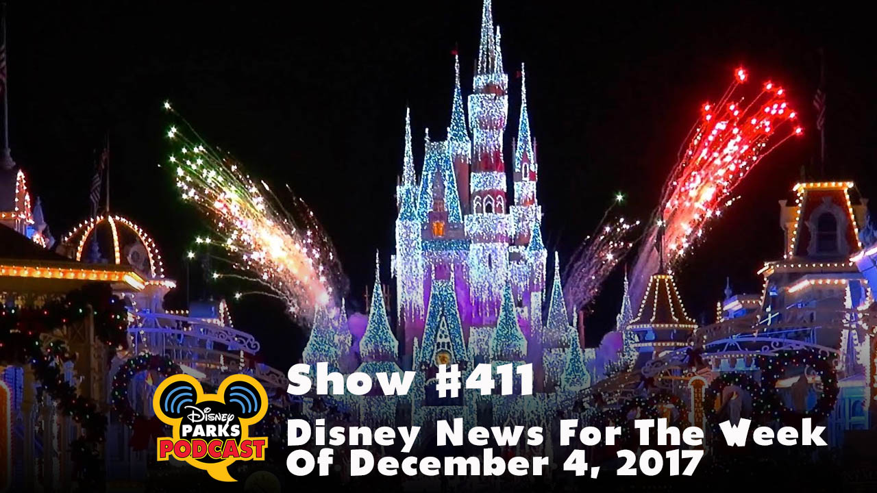 Disney Parks Podcast Show #411 – Disney News For The Week Of December 4, 2017