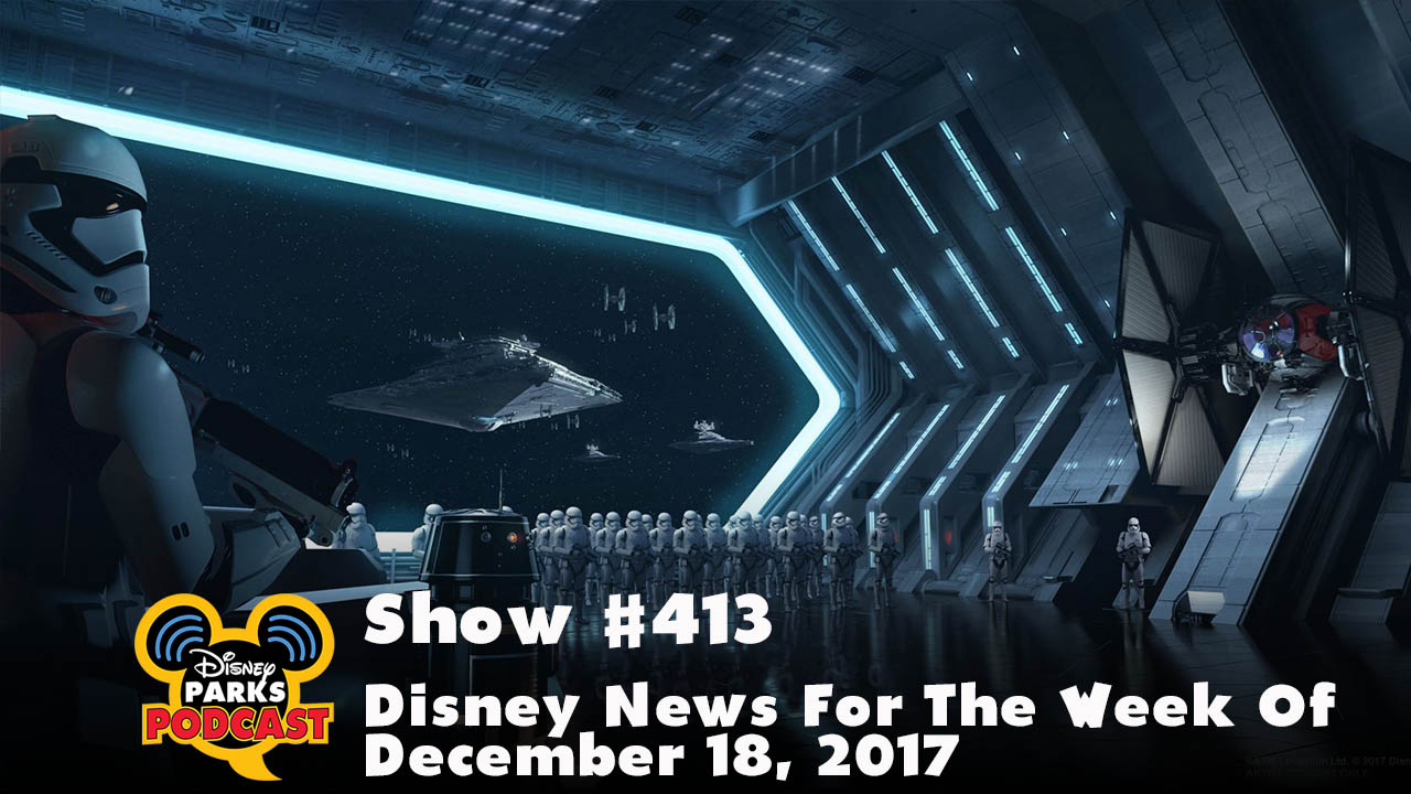 Disney Parks Podcast Show #413 – Disney News For The Week Of December 18, 2017