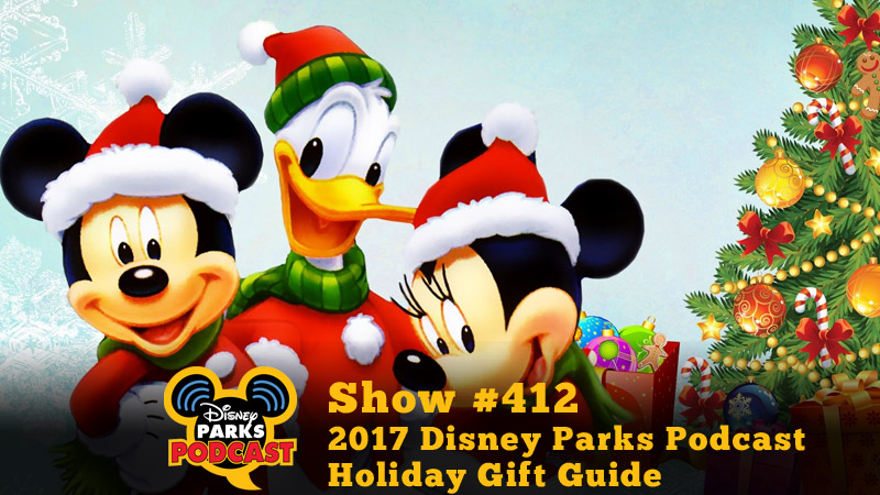 Disney Parks Podcast Show #412 – 2017 Disney Parks Podcast Holiday Gift Guide