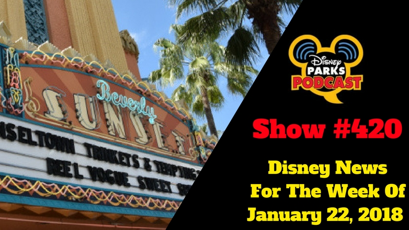 Disney Parks Podcast Show #420 – Disney News For The Week Of January 22, 2018