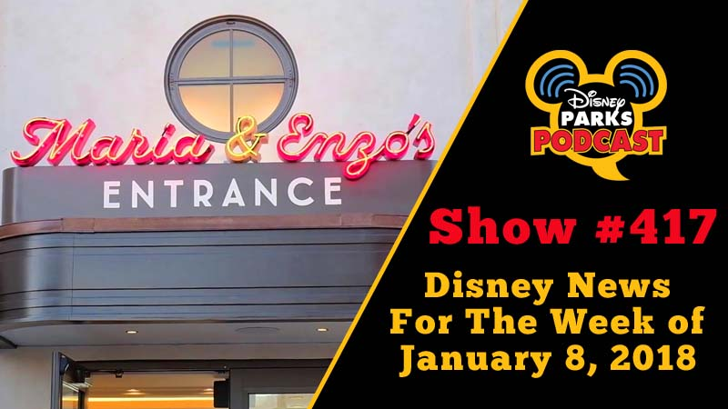 Disney Parks Podcast Show #417 – Disney News For The Week Of January 8, 2018