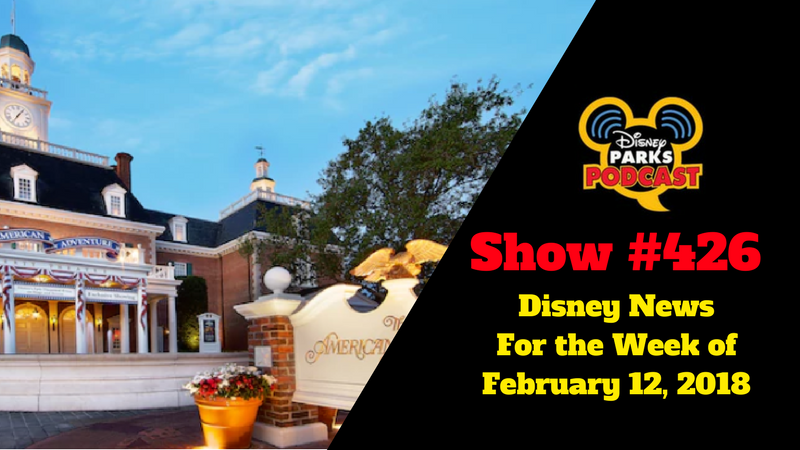 Disney Parks Podcast Show #426 – Disney News For the Week of February 12, 2018