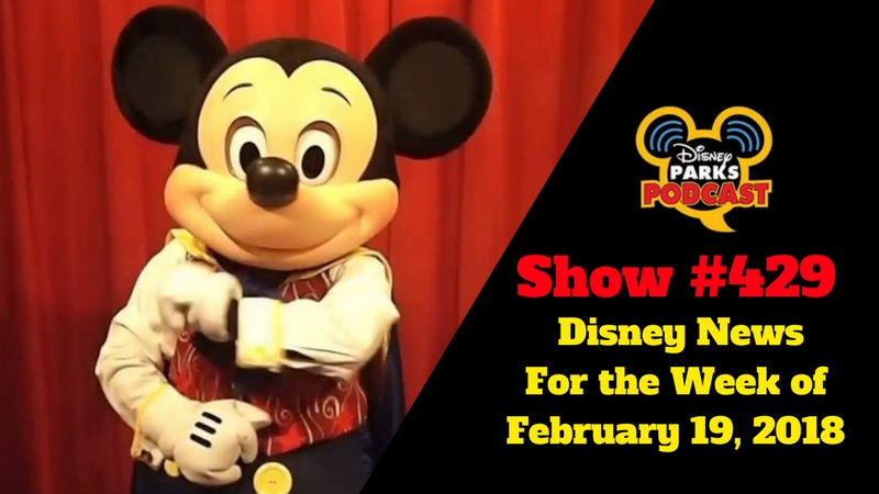 Disney Parks Podcast Show #429 – Disney News For the Week of February 19, 2018