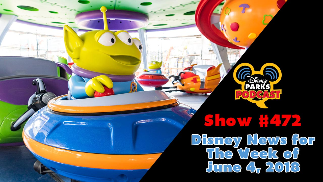 Disney Parks Podcast Show #472 – Disney News for The Week of June 4, 2018