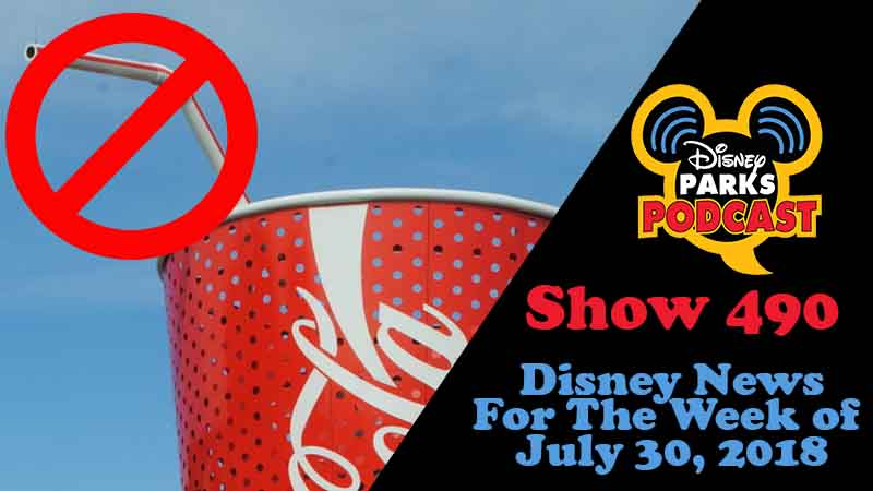 Disney Parks Podcast Show #490 – News For The Week Of July 30, 2018