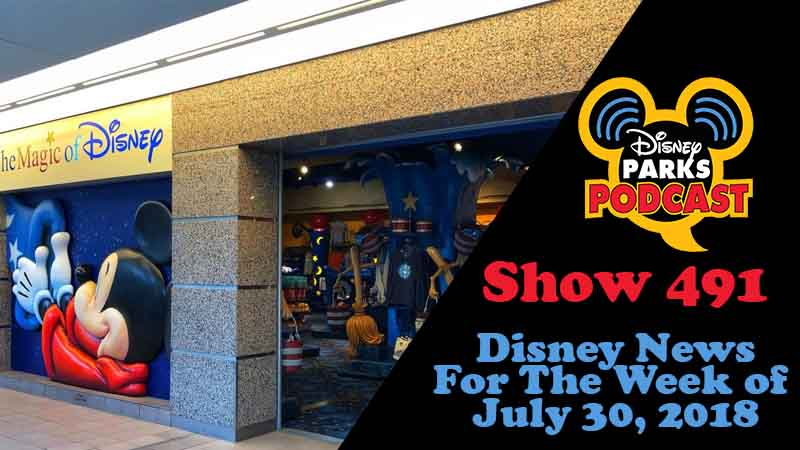 Disney Parks Podcast Show #491 – News For The Week Of July 30, 2018