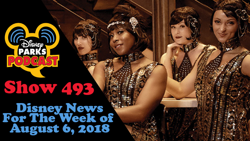Disney Parks Podcast Show #493 – News For The Week Of August 6, 2018